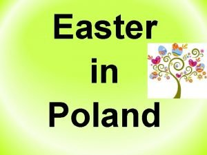 Easter in Poland Basic information about Easter Easter