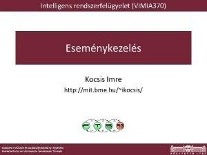 Intelligens rendszerfelgyelet VIMIA 370 Esemnykezels Kocsis Imre http