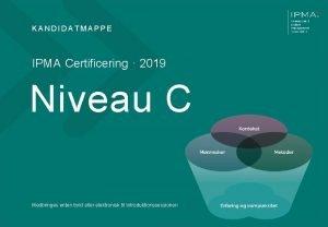 KANDIDATMAPPE IPMA Certificering 2019 Niveau C Medbringes enten