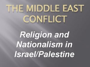 THE MIDDLE EAST CONFLICT Religion and Nationalism in