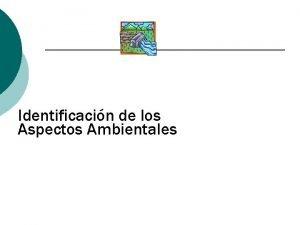 Identificacin de los Aspectos Ambientales Aspectos Ambientales Aspecto