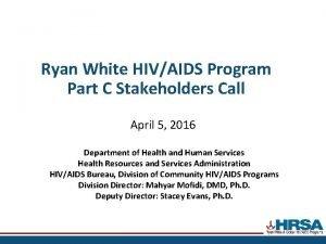 Ryan White HIVAIDS Program Part C Stakeholders Call