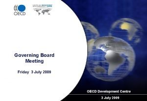 Governing Board Meeting Friday 3 July 2009 OECD