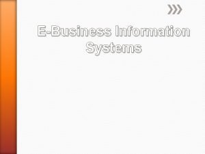 EBusiness Information Systems Overview Organizational trends Technological trends