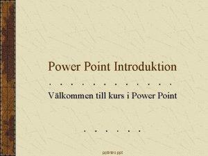 Power Point Introduktion Vlkommen till kurs i Power