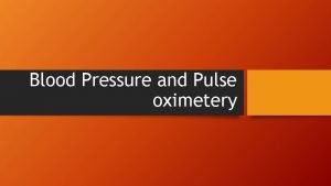Blood Pressure and Pulse oximetery Why do I