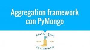 Aggregation framework con Py Mongo Entorno de trabajo
