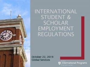 INTERNATIONAL STUDENT SCHOLAR EMPLOYMENT REGULATIONS October 22 2019