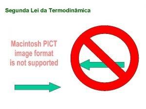 Segunda Lei da Termodinmica Segunda Lei da Termodinmica