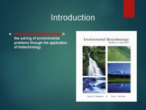 Introduction Environmental biotechnology is the solving of environmental