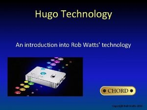 Hugo Technology An introduction into Rob Watts technology