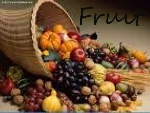 Fruit Introduction to fruit Generally characterized as sweet