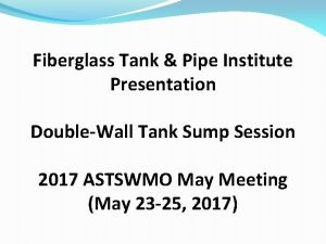 Fiberglass Tank Pipe Institute Presentation DoubleWall Tank Sump