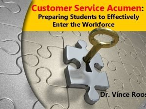 Customer Service Acumen Preparing Students to Effectively Enter