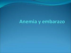 Anemia y embarazo La anemia es una condicin