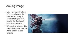 Moving image Moving image is a form of