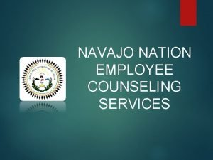 NAVAJO NATION EMPLOYEE COUNSELING SERVICES What is the