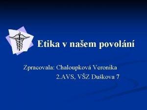 Etika v naem povoln Zpracovala Chaloupkov Veronika 2