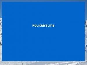 POLIOMYELITIS Poliomyelitis is a clinicopathologic syndrome characterized by