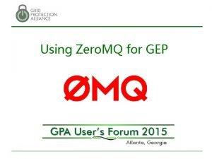 Using Zero MQ for GEP About Zero MQ