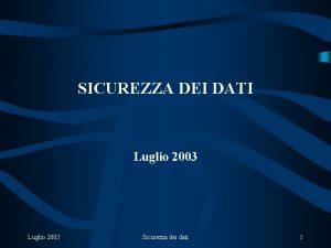 SICUREZZA DEI DATI Luglio 2003 Sicurezza dei dati
