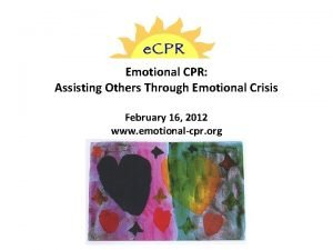 Emotional CPR Assisting Others Through Emotional Crisis February