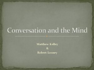 Conversation and the Mind Matthew Kelley Robert Looney