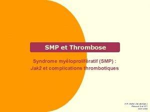 SMP et Thrombose Syndrome myloprolifratif SMP Jak 2