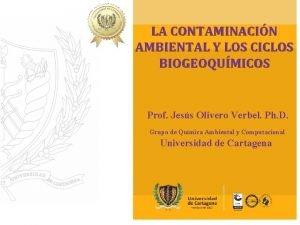 LA CONTAMINACIN AMBIENTAL Y LOS CICLOS BIOGEOQUMICOS Prof