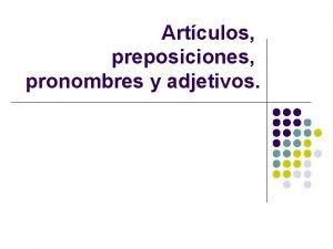 Artculos preposiciones pronombres y adjetivos Artculos l l