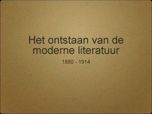 Het ontstaan van de moderne literatuur 1880 1914