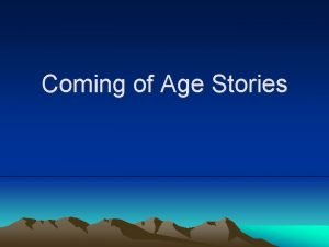 Coming of Age Stories Sometimes called a Bildungsroman