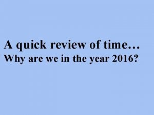 A quick review of time Why are we