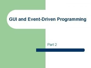 GUI and EventDriven Programming Part 2 Event Handling