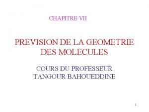 CHAPITRE VII PREVISION DE LA GEOMETRIE DES MOLECULES