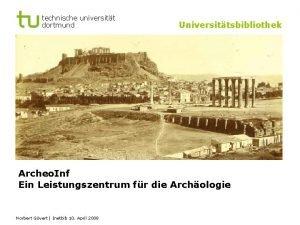 technische universitt dortmund Universittsbibliothek Archeo Inf Ein Leistungszentrum