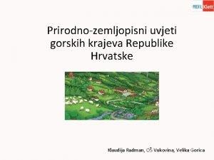 Prirodnozemljopisni uvjeti gorskih krajeva Republike Hrvatske Klaudija Radman