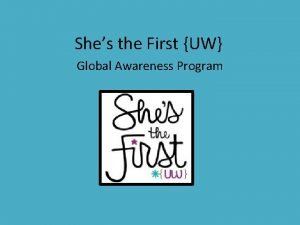 Shes the First UW Global Awareness Program What