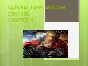 NATURAL LAWS AND CAR CONTROL CHAPTER 9 Laws