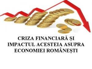 CRIZA FINANCIAR I IMPACTUL ACESTEIA ASUPRA ECONOMIEI ROM