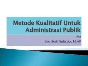 Metode Kualitatif Untuk Administrasi Publik By Eko Budi