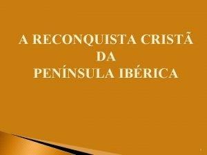 A RECONQUISTA CRIST DA PENNSULA IBRICA 1 Fezse