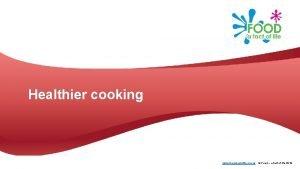 Healthier cooking www foodafactoflife org uk Food a