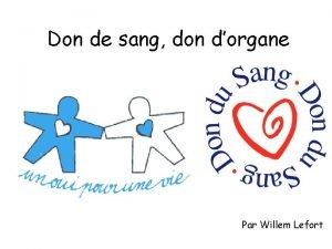 Don de sang don dorgane Par Willem Lefort