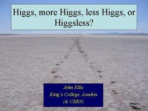 Higgs more Higgs less Higgs or Higgsless John