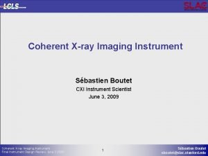 Coherent Xray Imaging Instrument Sbastien Boutet CXI Instrument