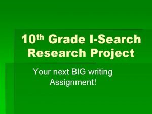 th 10 Grade ISearch Research Project Your next