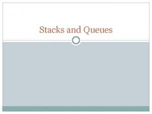 Stacks and Queues Abstract Data Type Abstract Data