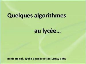Quelques algorithmes au lyce Boris Hanu lyce Condorcet