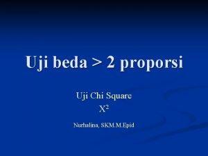 Uji beda 2 proporsi Uji Chi Square X